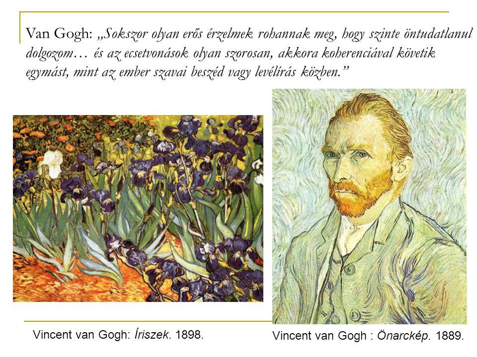 """Van Gogh: """"Sokszor olyan erős érzelmek rohannak meg, hogy szinte öntudatlanul dolgozom… és az ecsetvonások olyan szorosan, akkora koherenciával követik egymást, mint az ember szavai beszéd vagy levélírás közben."""