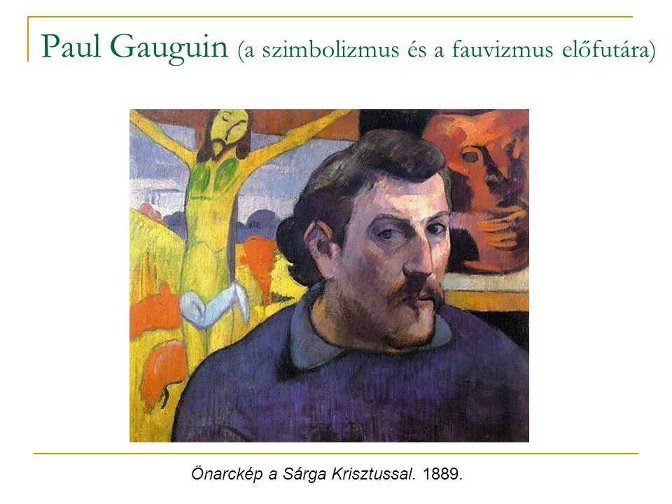 Paul Gauguin (a szimbolizmus és a fauvizmus előfutára)