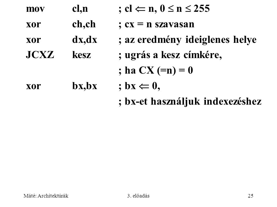 xor ch,ch ; cx = n szavasan xor dx,dx ; az eredmény ideiglenes helye