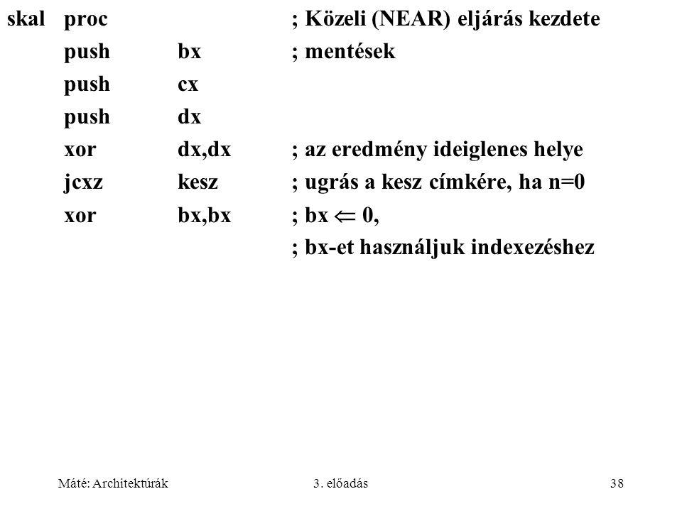 skal proc ; Közeli (NEAR) eljárás kezdete push bx ; mentések push cx
