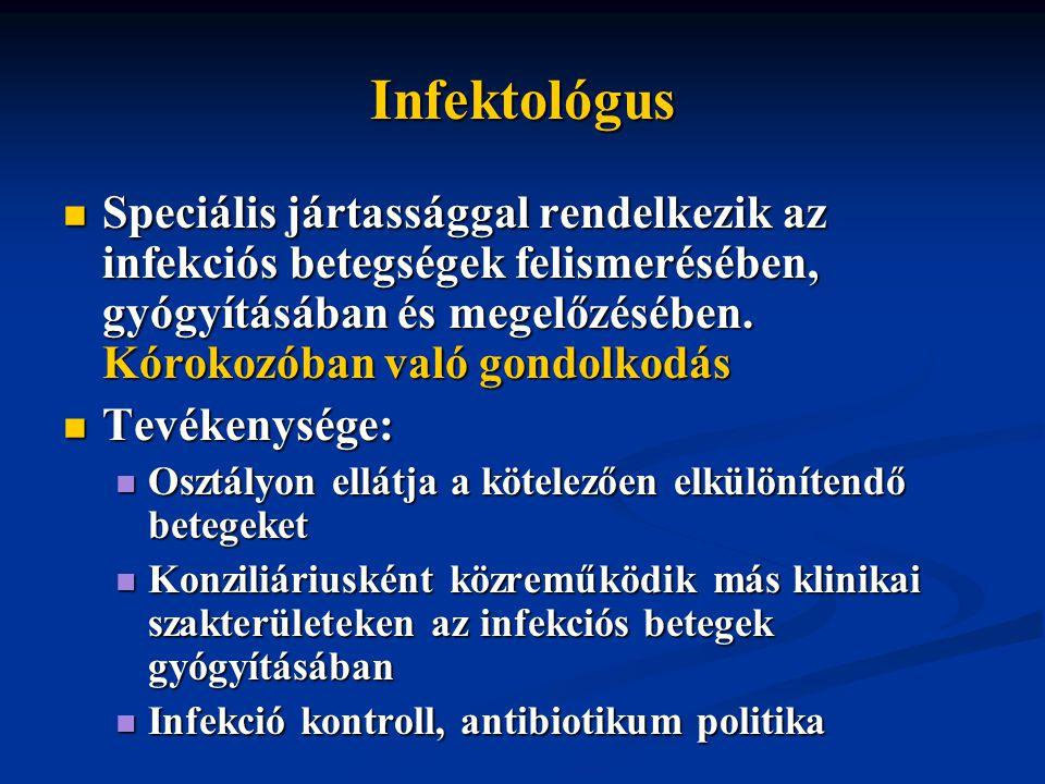 Infektológus Speciális jártassággal rendelkezik az infekciós betegségek felismerésében, gyógyításában és megelőzésében. Kórokozóban való gondolkodás.