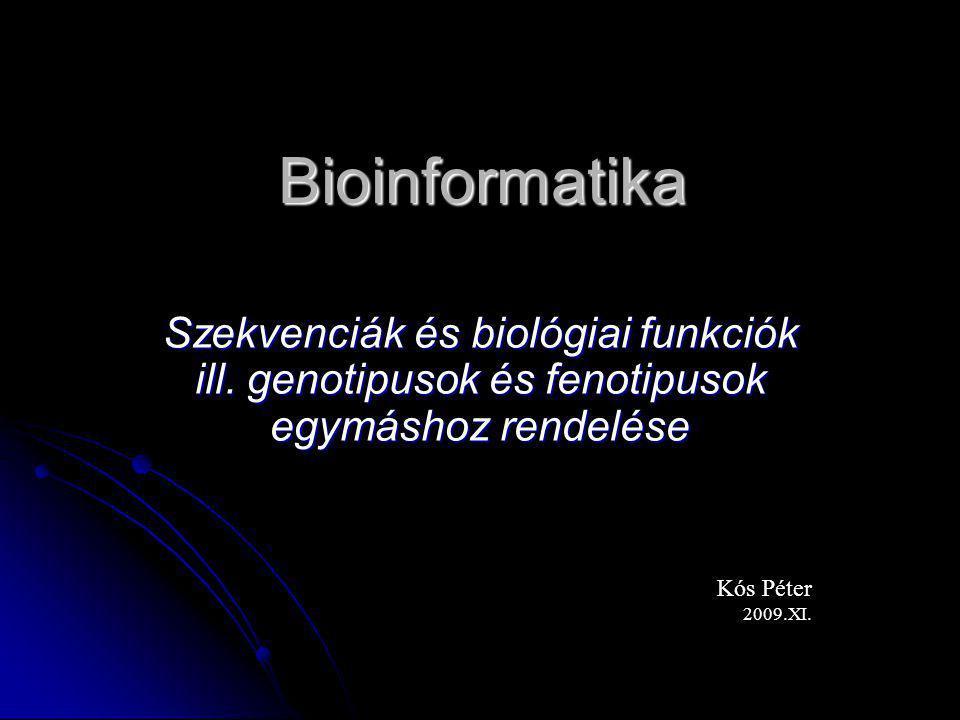 Bioinformatika Szekvenciák és biológiai funkciók ill. genotipusok és fenotipusok egymáshoz rendelése.