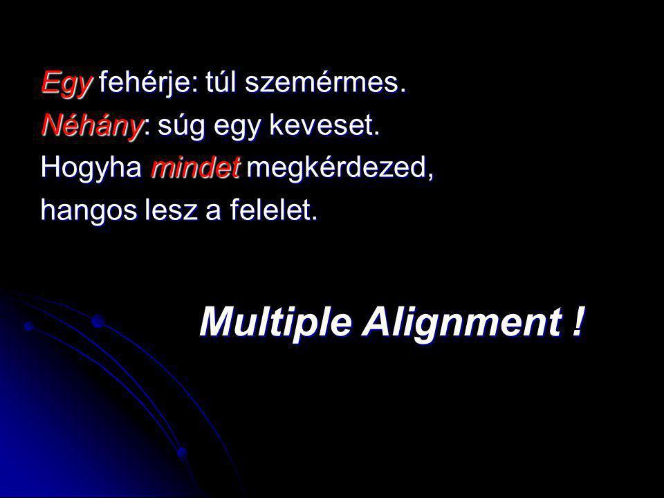Multiple Alignment ! Egy fehérje: túl szemérmes.