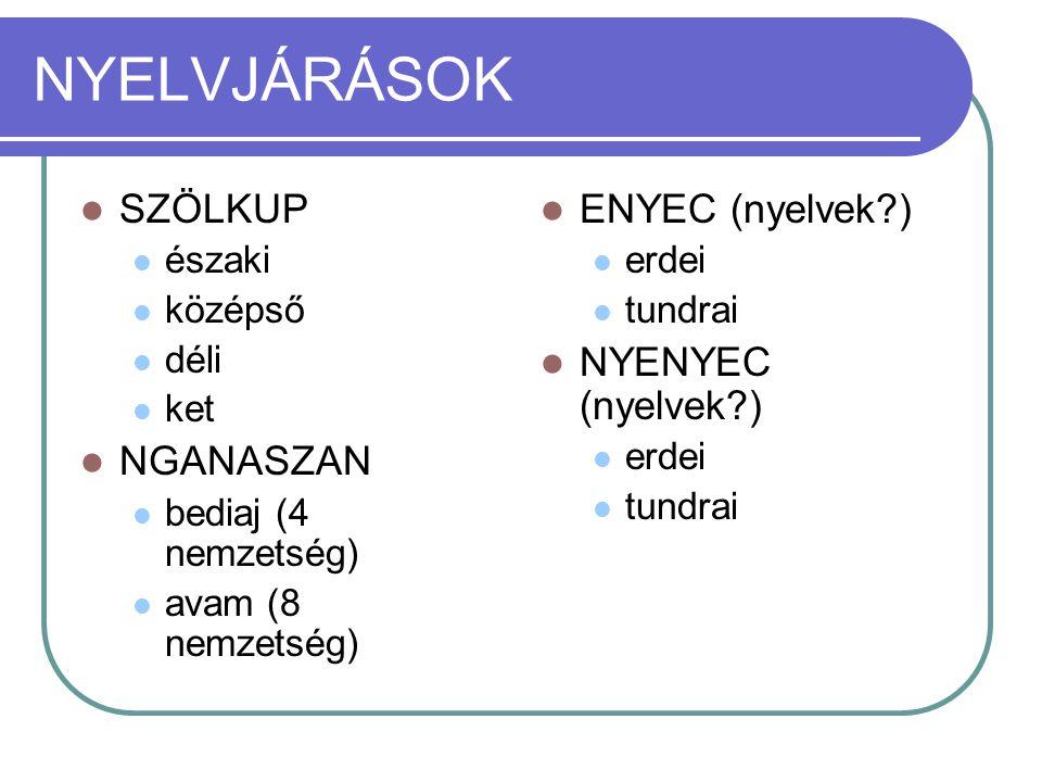 NYELVJÁRÁSOK SZÖLKUP NGANASZAN ENYEC (nyelvek ) NYENYEC (nyelvek )