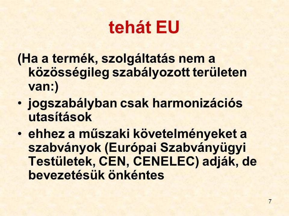 tehát EU (Ha a termék, szolgáltatás nem a közösségileg szabályozott területen van:) jogszabályban csak harmonizációs utasítások.