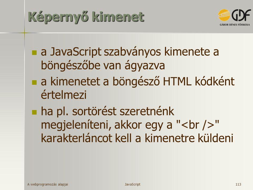 Képernyő kimenet a JavaScript szabványos kimenete a böngészőbe van ágyazva. a kimenetet a böngésző HTML kódként értelmezi.