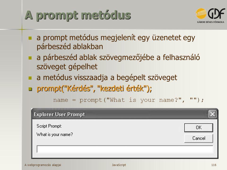 A prompt metódus a prompt metódus megjelenít egy üzenetet egy párbeszéd ablakban. a párbeszéd ablak szövegmezőjébe a felhasználó szöveget gépelhet.