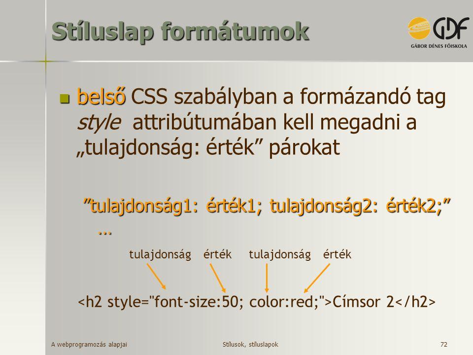 """Stíluslap formátumok belső CSS szabályban a formázandó tag style attribútumában kell megadni a """"tulajdonság: érték párokat."""