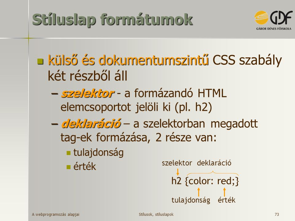 Stíluslap formátumok külső és dokumentumszintű CSS szabály két részből áll. szelektor - a formázandó HTML elemcsoportot jelöli ki (pl. h2)