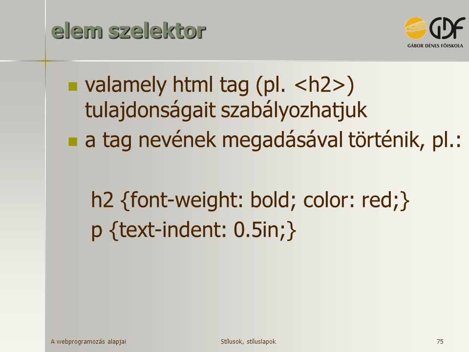 valamely html tag (pl. <h2>) tulajdonságait szabályozhatjuk