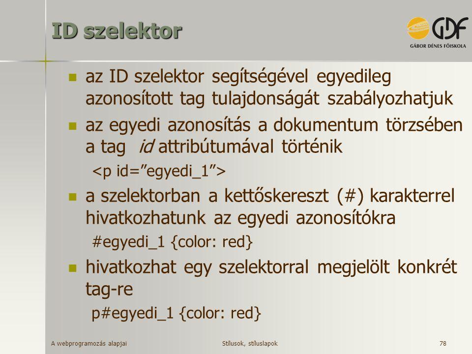 ID szelektor az ID szelektor segítségével egyedileg azonosított tag tulajdonságát szabályozhatjuk.