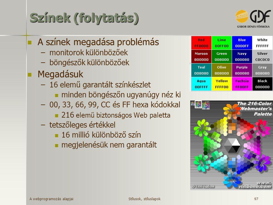 Színek (folytatás) A színek megadása problémás Megadásuk