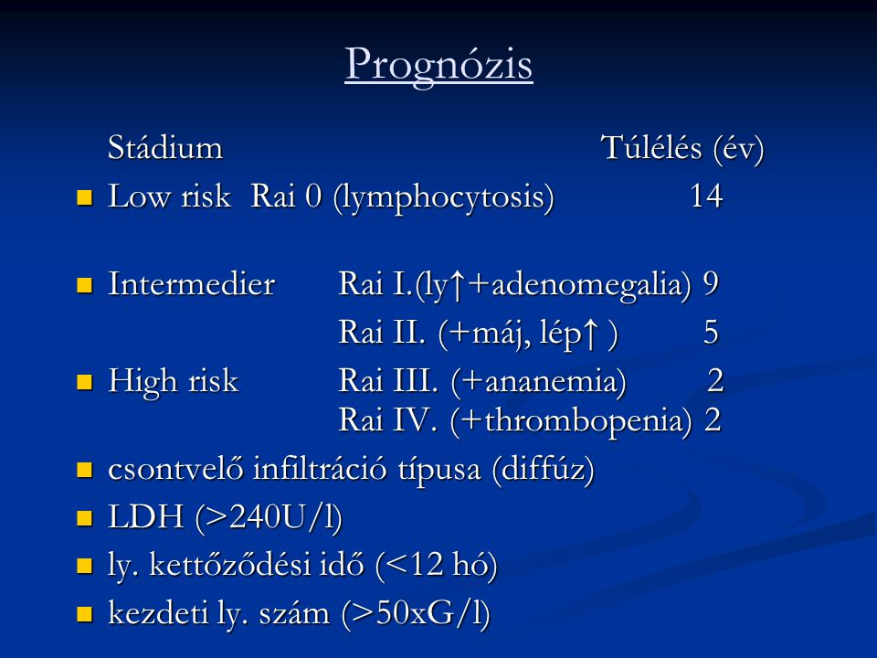 Prognózis Stádium Túlélés (év) Low risk Rai 0 (lymphocytosis) 14