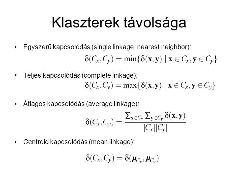Klaszterek távolsága Egyszerű kapcsolódás (single linkage, nearest neighbor): Teljes kapcsolódás (complete linkage):