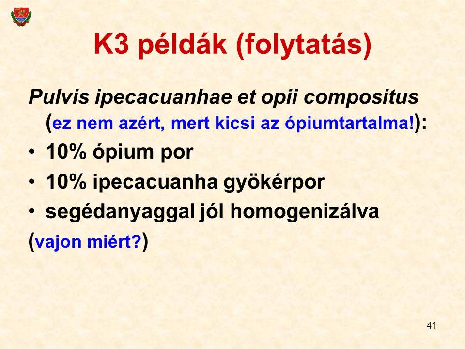 K3 példák (folytatás) Pulvis ipecacuanhae et opii compositus (ez nem azért, mert kicsi az ópiumtartalma!):