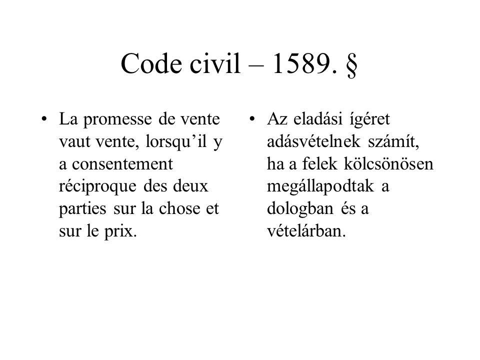 Code civil – 1589. § La promesse de vente vaut vente, lorsqu'il y a consentement réciproque des deux parties sur la chose et sur le prix.