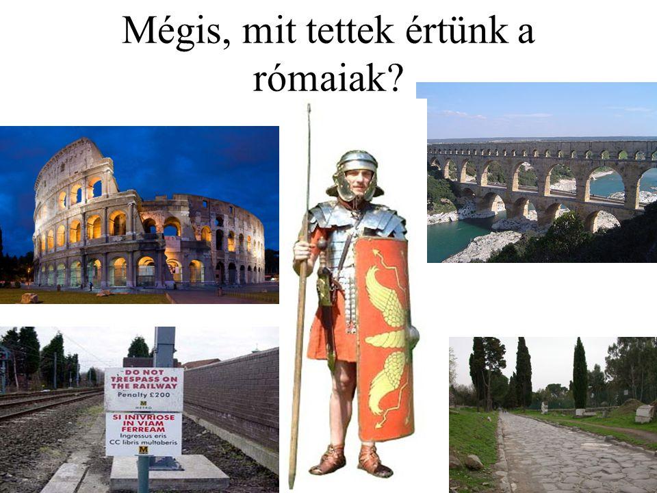 Mégis, mit tettek értünk a rómaiak
