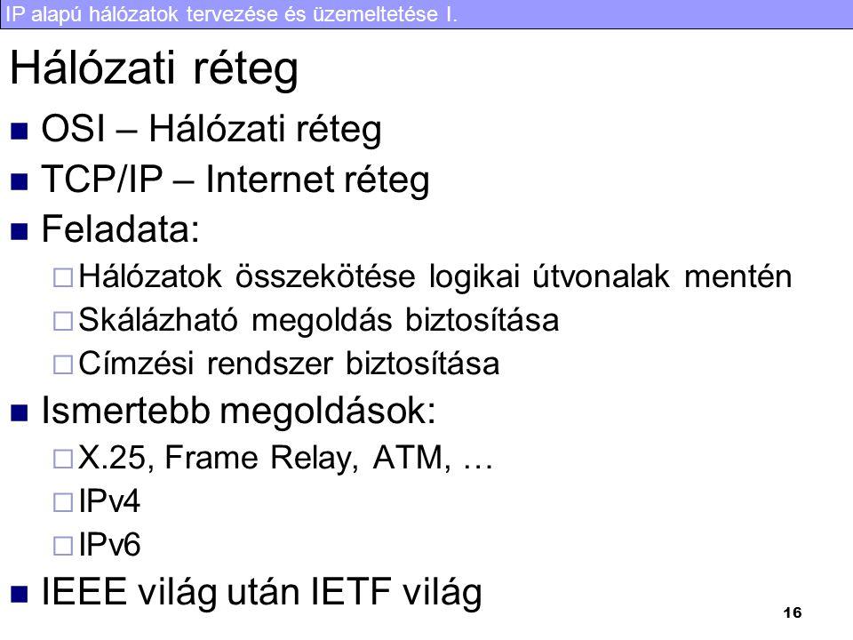 Hálózati réteg OSI – Hálózati réteg TCP/IP – Internet réteg Feladata: