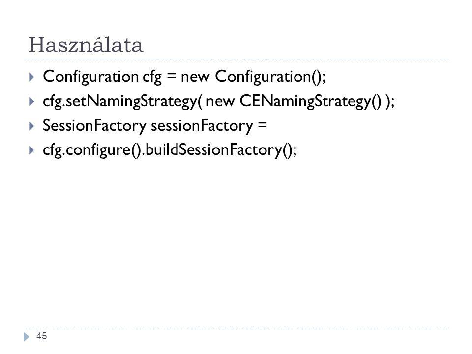 Használata Configuration cfg = new Configuration();