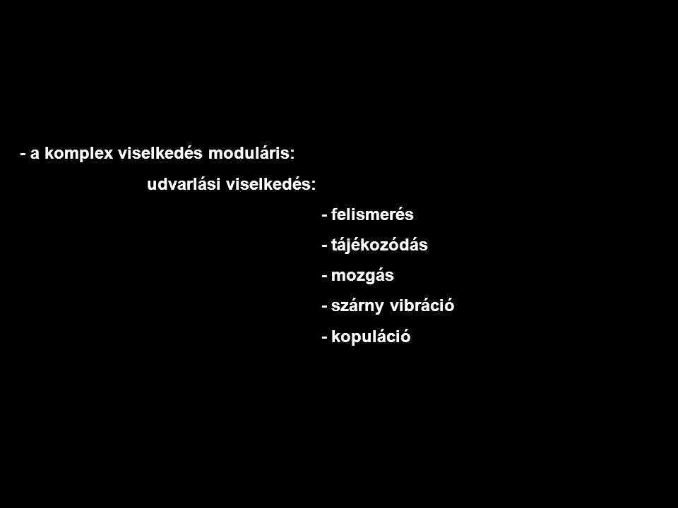 - a komplex viselkedés moduláris: