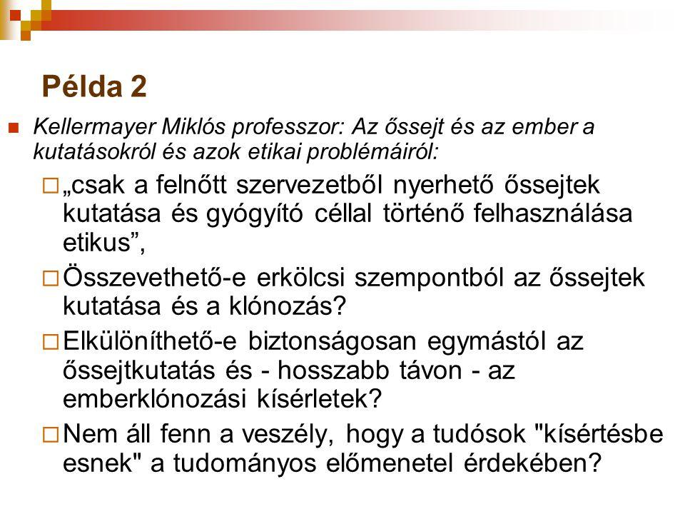 Példa 2 Kellermayer Miklós professzor: Az őssejt és az ember a kutatásokról és azok etikai problémáiról: