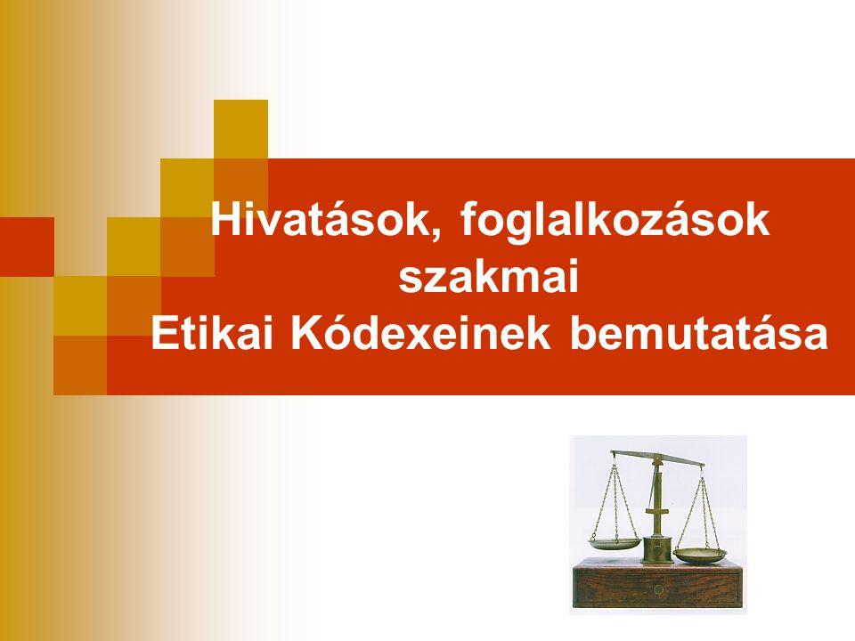 Hivatások, foglalkozások szakmai Etikai Kódexeinek bemutatása