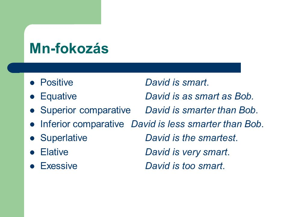 Mn-fokozás Positive David is smart. Equative David is as smart as Bob.