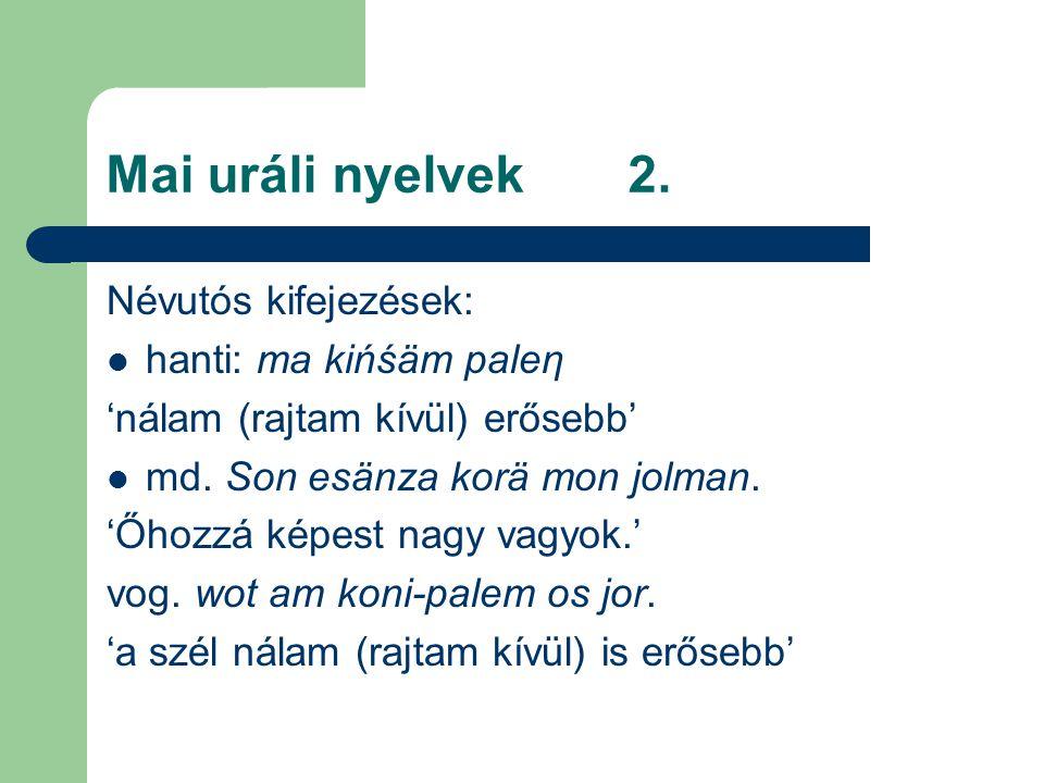 Mai uráli nyelvek 2. Névutós kifejezések: hanti: ma kińśäm paleη