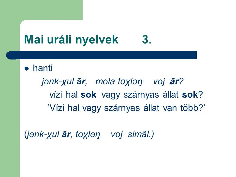 Mai uráli nyelvek 3. hanti jənk-χul ār, mola toχləŋ voj ār