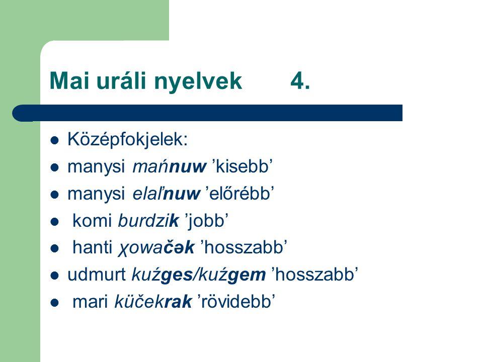 Mai uráli nyelvek 4. Középfokjelek: manysi mańnuw 'kisebb'