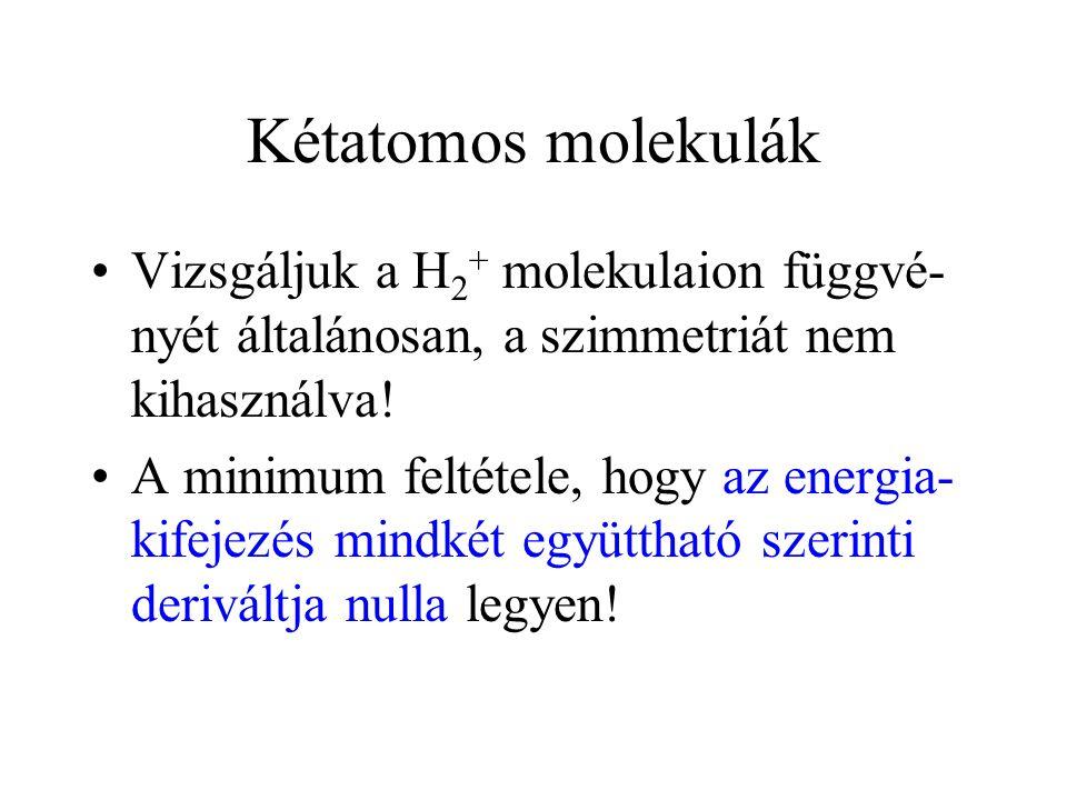 Kétatomos molekulák Vizsgáljuk a H2+ molekulaion függvé-nyét általánosan, a szimmetriát nem kihasználva!