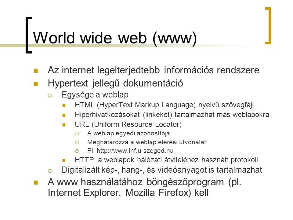 World wide web (www) Az internet legelterjedtebb információs rendszere