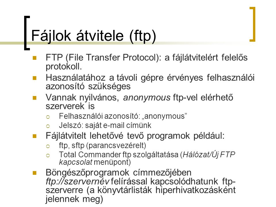 Fájlok átvitele (ftp) FTP (File Transfer Protocol): a fájlátvitelért felelős protokoll.