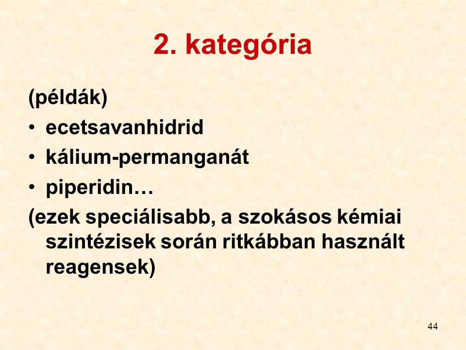 2. kategória (példák) ecetsavanhidrid kálium-permanganát piperidin…