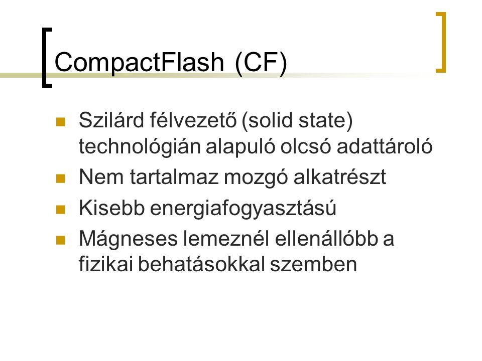 CompactFlash (CF) Szilárd félvezető (solid state) technológián alapuló olcsó adattároló. Nem tartalmaz mozgó alkatrészt.