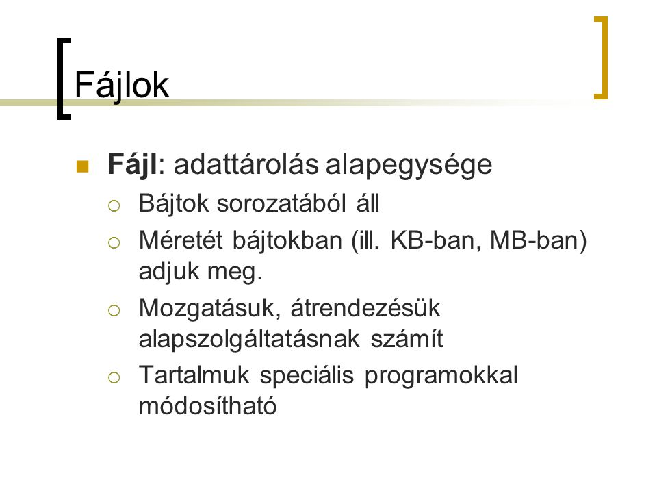 Fájlok Fájl: adattárolás alapegysége Bájtok sorozatából áll
