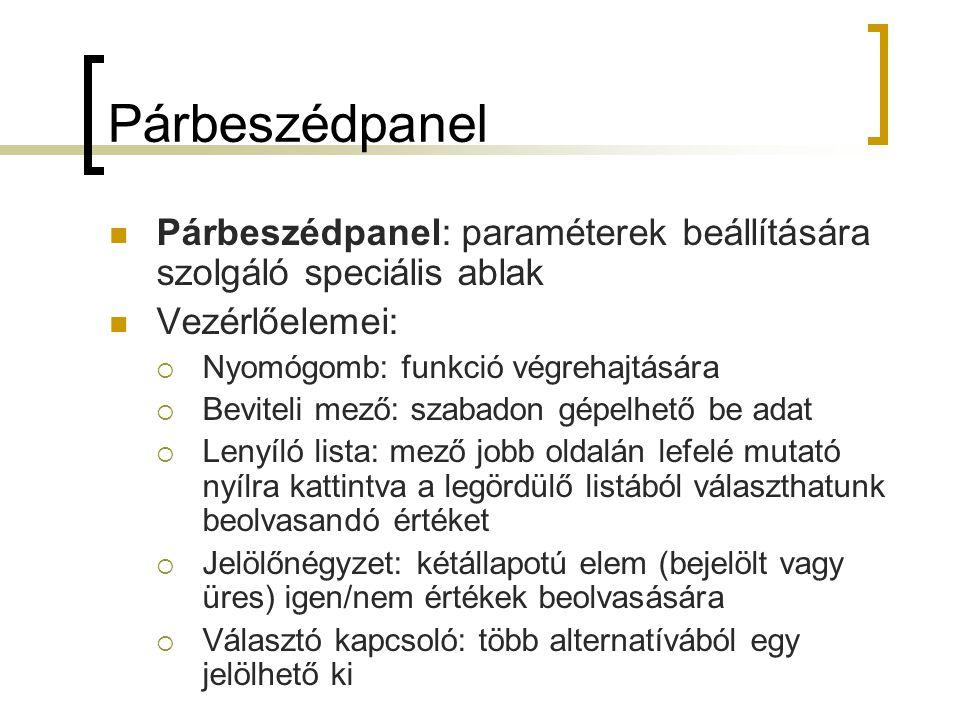 Párbeszédpanel Párbeszédpanel: paraméterek beállítására szolgáló speciális ablak. Vezérlőelemei: Nyomógomb: funkció végrehajtására.
