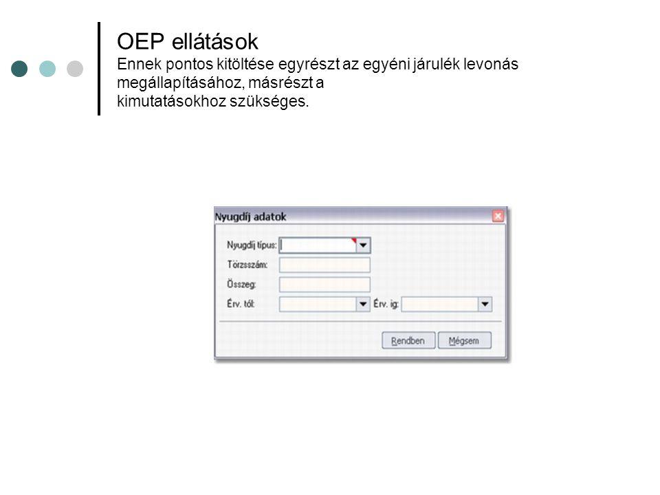 OEP ellátások Ennek pontos kitöltése egyrészt az egyéni járulék levonás megállapításához, másrészt a kimutatásokhoz szükséges.