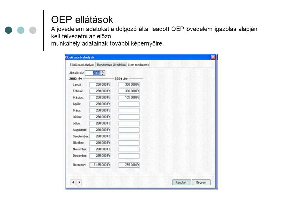 OEP ellátások A jövedelem adatokat a dolgozó által leadott OEP jövedelem igazolás alapján kell felvezetni az előző munkahely adatainak további képernyőire.