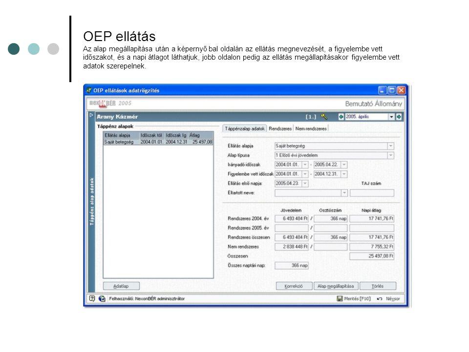 OEP ellátás Az alap megállapítása után a képernyő bal oldalán az ellátás megnevezését, a figyelembe vett időszakot, és a napi átlagot láthatjuk, jobb oldalon pedig az ellátás megállapításakor figyelembe vett adatok szerepelnek.
