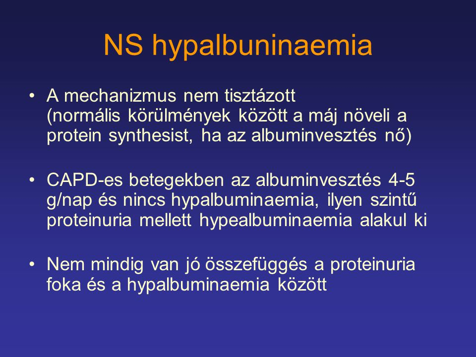 NS hypalbuninaemia A mechanizmus nem tisztázott (normális körülmények között a máj növeli a protein synthesist, ha az albuminvesztés nő)