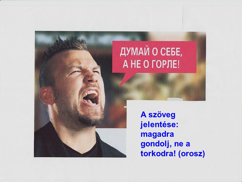 A szöveg jelentése: magadra gondolj, ne a torkodra! (orosz)