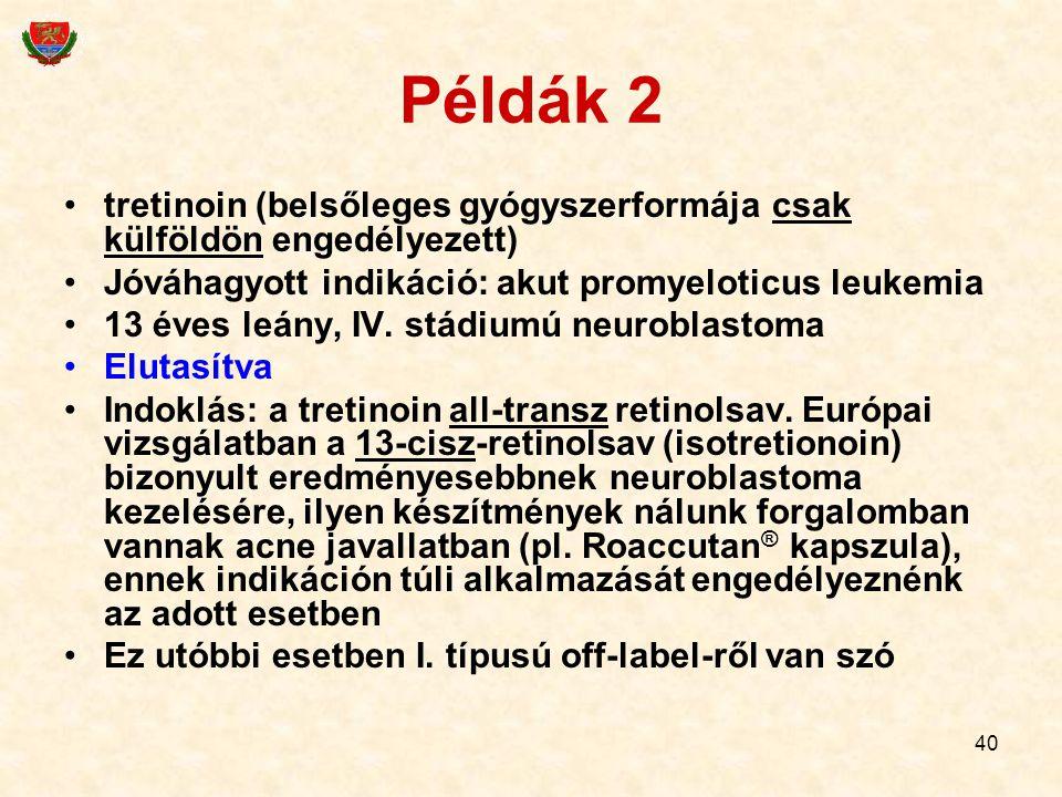 Példák 2 tretinoin (belsőleges gyógyszerformája csak külföldön engedélyezett) Jóváhagyott indikáció: akut promyeloticus leukemia.