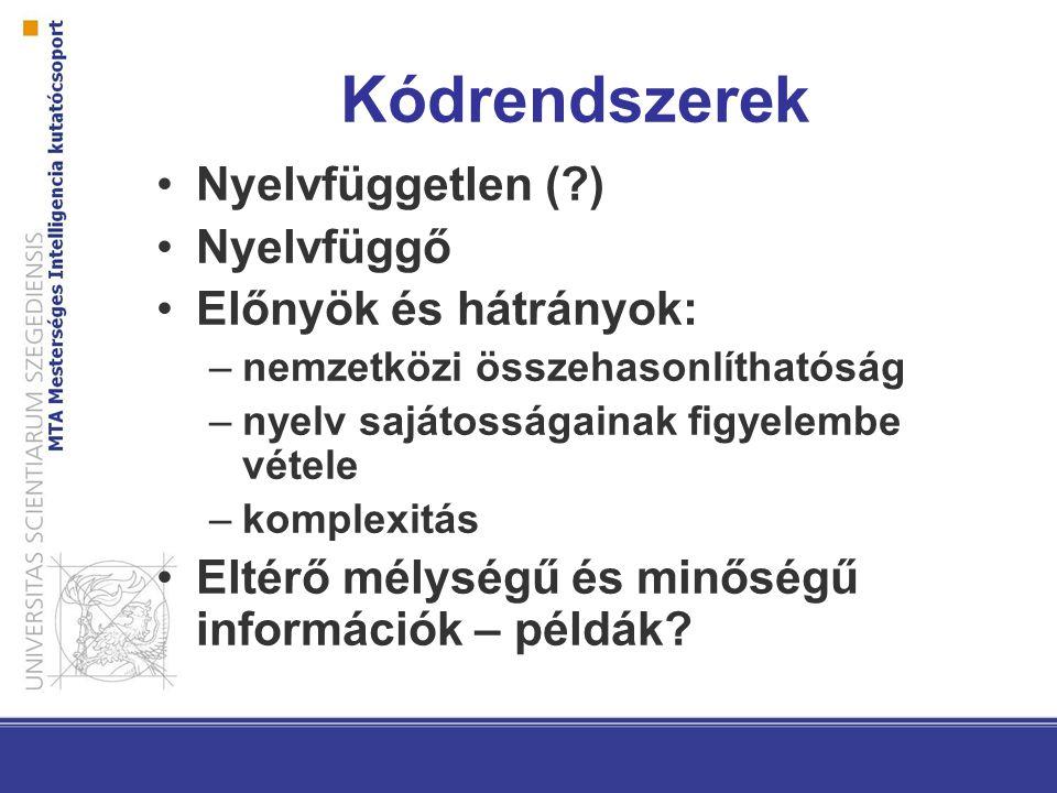 Kódrendszerek Nyelvfüggetlen ( ) Nyelvfüggő Előnyök és hátrányok: