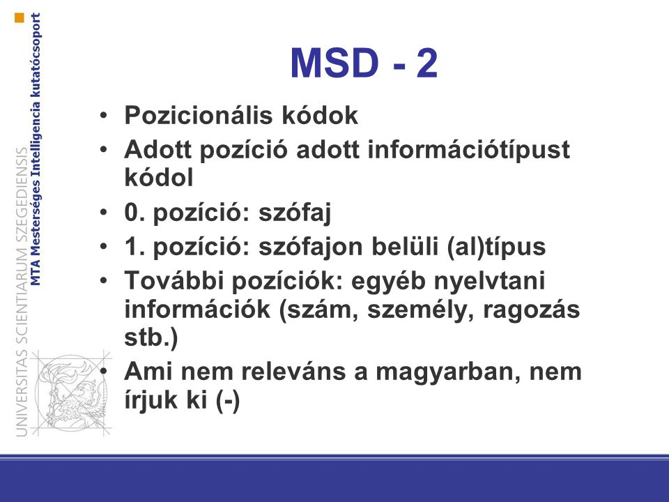 MSD - 2 Pozicionális kódok Adott pozíció adott információtípust kódol