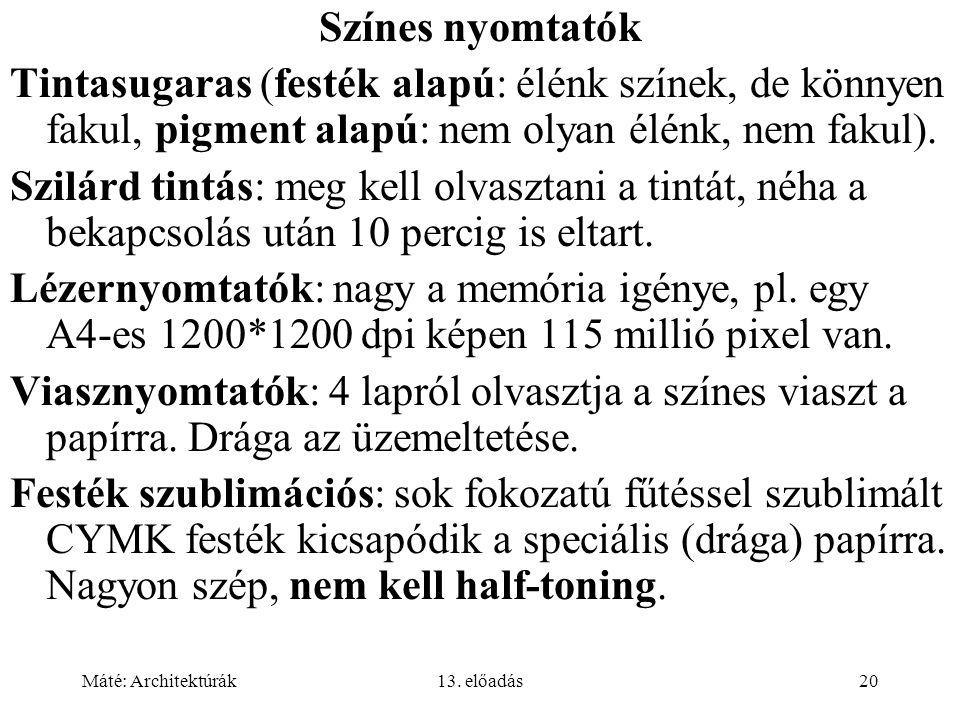 Színes nyomtatók Tintasugaras (festék alapú: élénk színek, de könnyen fakul, pigment alapú: nem olyan élénk, nem fakul).