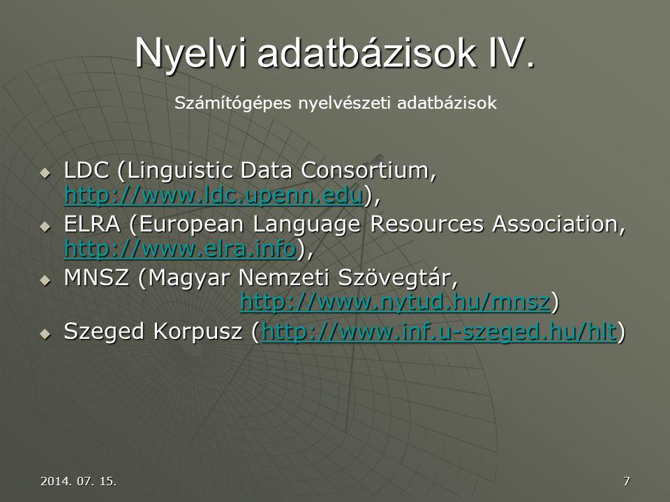 Nyelvi adatbázisok IV. Számítógépes nyelvészeti adatbázisok. LDC (Linguistic Data Consortium, http://www.ldc.upenn.edu),