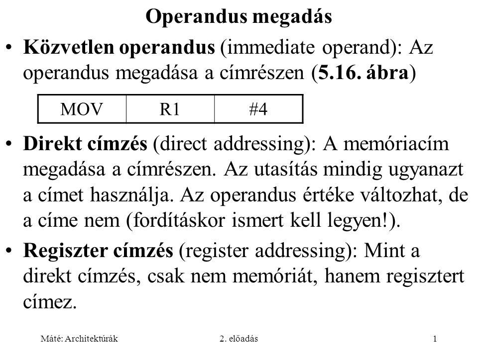 Operandus megadás Közvetlen operandus (immediate operand): Az operandus megadása a címrészen (5.16. ábra)