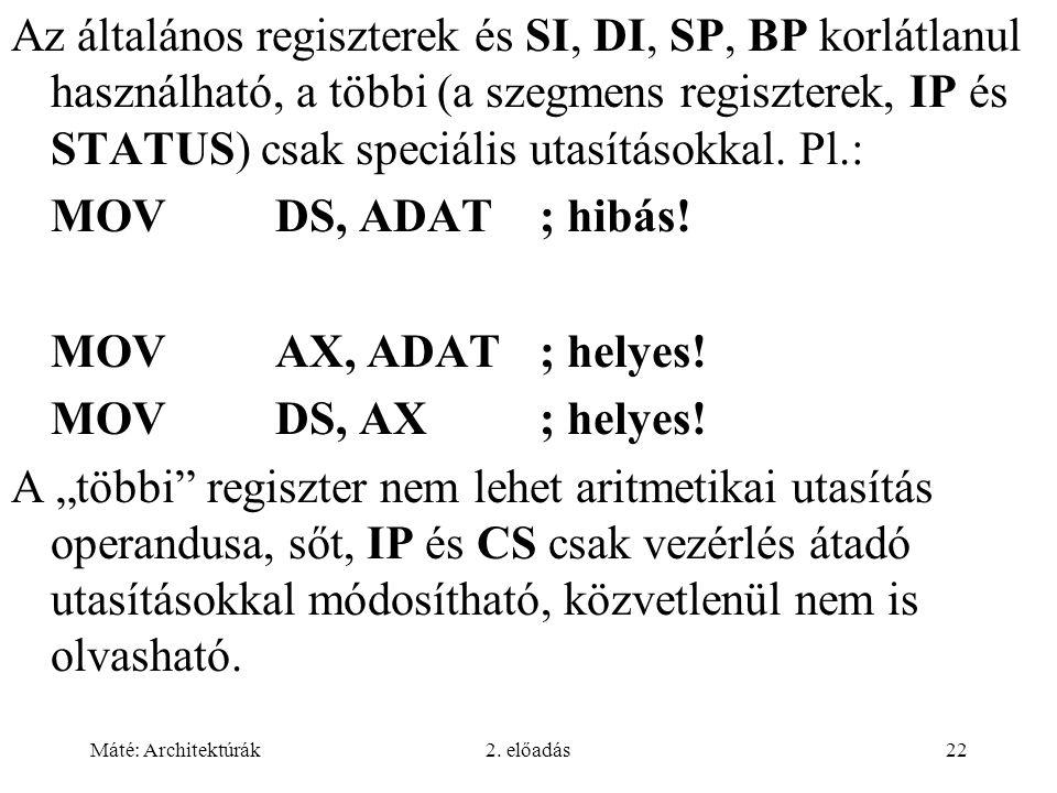 Az általános regiszterek és SI, DI, SP, BP korlátlanul használható, a többi (a szegmens regiszterek, IP és STATUS) csak speciális utasításokkal. Pl.:
