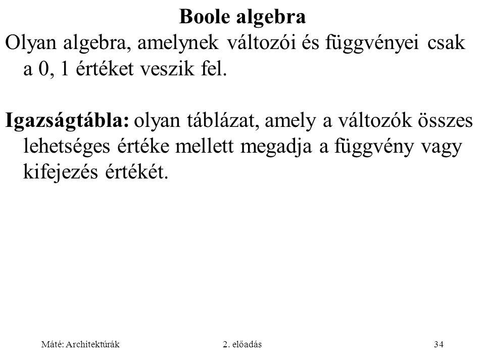 Boole algebra Olyan algebra, amelynek változói és függvényei csak a 0, 1 értéket veszik fel.